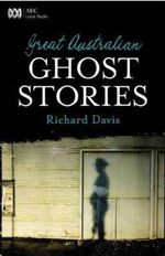 Great Australian Ghost Stories - Richard Davis