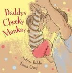 Daddy's Cheeky Monkey : Board Book - Andrew Daddo
