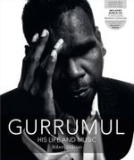 Gurrumul: His Life and Music - Robert Hillman