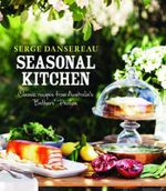 Seasonal Kitchen : Classic Recipes from Australia's Bathers' Pavilion - Serge Dansereau