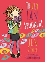 Spooked! : The Truly Tan Series : Book 3 - Jen Storer