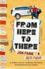 From Here to There : A Father and Son Roadtrip Adventure from Melbourne to London - Jon Faine