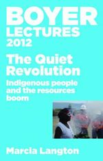 The Quiet Revolution : Indigenous People and the Resources Boom - Marcia Langton