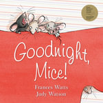 Goodnight, Mice! - Frances Watts