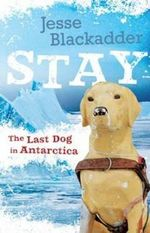 Stay : The Last Dog in Antarctica - Jesse Blackadder