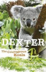 Dexter : the Courageous Koala - Jesse Blackadder
