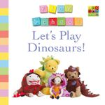 Let's Play Dinosaurs! : War and Peace - Play School