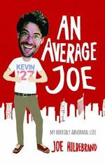 An Average Joe : My Horribly Abnormal Life - Joe Hildebrand