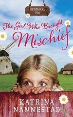 The Girl Who Brought Mischief - Katrina Nannestad