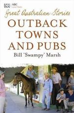 Great Australian Stories : Outback Towns and Pubs - Bill Marsh