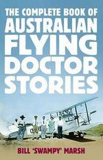 The Complete Book of Australian Flying Doctor Stories - Bill Marsh