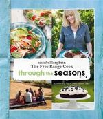 Through the Seasons : Annabel Langbein the Free Range Cook - Annabel Langbein