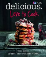 Love To Cook : 140 Simply Delicious Recipes To Share With Family And Friends - Valli Little