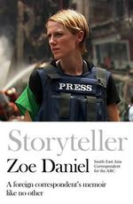 Storyteller : A Foreign Correspondent's Memoir Like No Other - Zoe Daniel