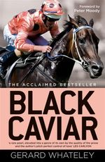 Black Caviar : The Horse of a Lifetime - Gerard Whateley