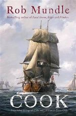 Cook : From Sailor to Legend - the story of Captain James Cook - Rob Mundle