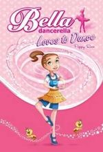 Loves to Dance : Bella Dancerella : Book 1 - Poppy Rose