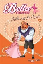 Bella and the Beast : Bella Dancerella : Book 8 - Poppy Rose