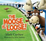 The Moose is Loose! - Mark Carthew