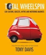 Total Wheelspin : Car Culture, Quizzes, Myths and Motoring Madness - Tony Davis