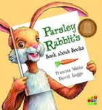 Parsley Rabbit's Book About Books - Frances Watts