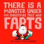 There is a Monster Under My Christmas Tree Who Farts - Tim Miller