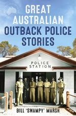 Great Australian Outback Police Stories : Great Australian Stories - Bill Marsh