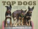 Top Dogs : A Celebration of Great Australian Working Dogs - Angela Goode