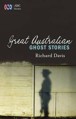 Great Australian Ghost Stories - Richard Davis
