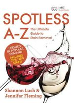 Spotless A-Z : The Ultimate Guide to Stain Removal - Shannon Lush