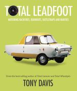 Total Leadfoot : Motoring Backfires, Burnouts, Rattletraps and Rarities - Tony Davis