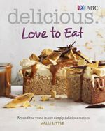 Delicious Love to Eat : Around the World in 120 Simply Delicious Recipes - Valli Little