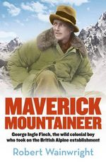 Maverick Mountaineer - Robert Wainwright