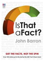 Is That a Fact? : Get the Facts, Not the Spin - John Barron