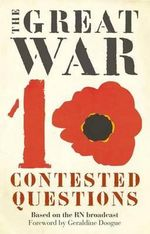 The Great War : 10 Contested Questions