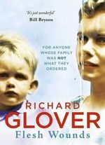 Flesh Wounds : No More Signed Copies Available!* - Richard Glover