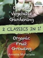 Organic Fruit Growing and Organic Vegetable Gardening Bindup - Annette Mcfarlane