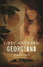 Georgiana :  Woman of Flowers - Libby Hathorn