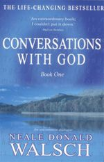 Conversations with God :  An Uncommon Dialogue : Book 1 - Neale Donald Walsch