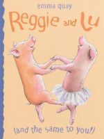 Reggie and Lu : And The Same To You - Emma Quay