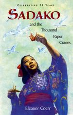 Sadako and the Thousand Paper Cranes - Eleanor Coerr