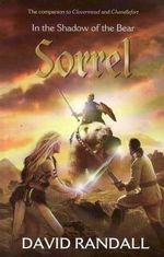 Sorrel : In The Shadow Of The Bear - The Sequel To Clovermead And Chandlefort - David Randall