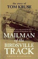 Mailman of the Birdsville Track : The Story of Tom Kruse - Kristin Weidenbach