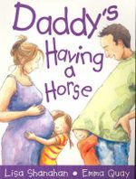Daddy's Having a Horse - Lisa Shanahan