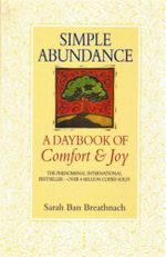 Simple Abundance : A Daybook of Comfort and Joy :  A Daybook of Comfort and Joy - Sarah Ban Breathnach