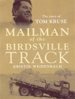 Mailman of the Birdsville Track - The Illustrated Edition : The Story of Tom Kruse - Kristin Weidenbach
