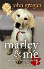 Marley and Me : Life and Love with the World's Worst Dog :  Life and Love with the World's Worst Dog - John Grogan