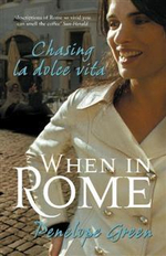 When in Rome : Chasing La Dolce Vita - Penelope Green