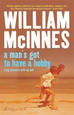 A Man's Got to Have a Hobby :  Long Summers with My Dad - William McInnes