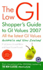 Low GI Shopper's Guide to GI Values 2007 :  Australia and New Zealand - Jennie Brand-Miller